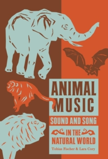 Animal Music : Sound and Song in the Natural World, Paperback / softback Book
