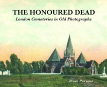 The Honoured Dead : London Cemeteries in Old Photographs, Paperback / softback Book