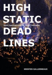 High Static, Dead Lines : Sonic Spectres & the Object Hereafter, Paperback / softback Book