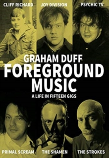Foreground Music : A Life in Fifteen Gigs, Paperback / softback Book