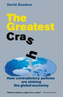 The Greatest Crash : How Contradictory Policies are Sinking the Global Economy, Paperback Book