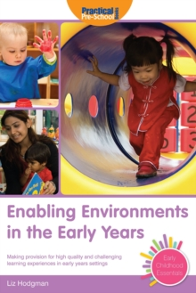 Enabling Environments in the Early Years : Making Provision for High Quality and Challenging Learning Experiences in Early Years Settings, Paperback / softback Book