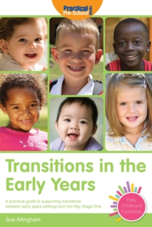 Transitions in the Early Years : A Practical Guide to Supporting Children Between Early Years Settings and into Key Stage 1, Paperback Book