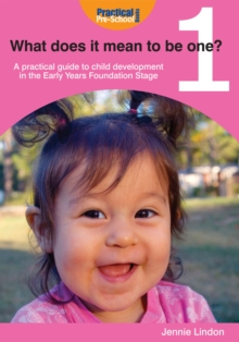 What Does it Mean to be One? : A Practical Guide to Child Development in the Early Years Foundation Stage, PDF eBook