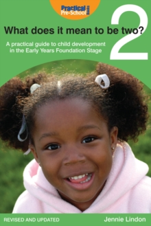 What Does it Mean to be Two? : A practical guide to child development in the Early Years Foundation Stage, PDF eBook