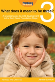 What does it mean to be three? : A practical guide to child development in the Early Years Foundation Stage, PDF eBook