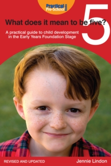 What Does It Mean to Be Five? : A practical guide to child development in the Early Years Foundation Stage, EPUB eBook