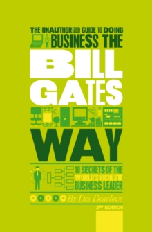 The Unauthorized Guide to Doing Business the Bill Gates Way 3rd Edition - 10 Secrets of the World's Richest Business Leader, Paperback Book