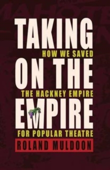 Taking on the Empire : How We Saved the Hackney Empire for Popular Theatre, Paperback Book