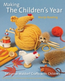 Making the Children's Year : Seasonal Waldorf Crafts with Children, Paperback / softback Book