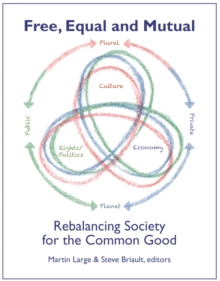 FREE EQUAL AND MUTUAL : Rebalancing Society for the Common Good, Paperback / softback Book