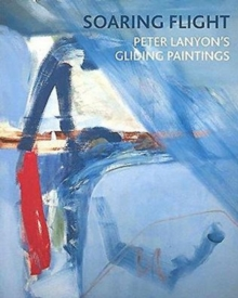 Soaring Flight : Peter Lanyon's Gliding Paintings, Paperback Book