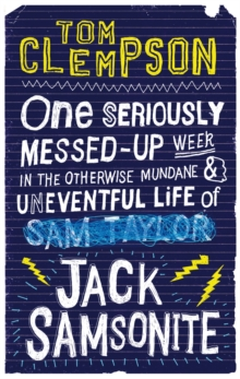 One Seriously Messed-Up Week : in the Otherwise Mundane and Uneventful Life of Jack Samsonite, Paperback / softback Book