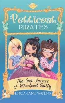 Petticoat Pirates: The Sea Fairies of Whirlpool Gully : Book 2, Paperback Book