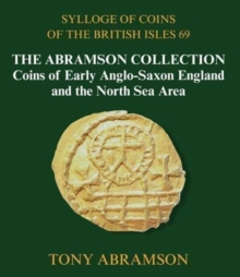 Sylloge of Coins of the British Isles 69 : The Abramson Collection, Coins of Early Anglo-Saxon England and the North Sea Area, Hardback Book