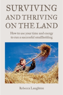 Surviving and Thriving on the Land : How to Use Your Spare Time and Energy to Run a Successful Smallholding, EPUB eBook