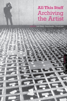 All This Stuff : Archiving the Artist, Paperback Book