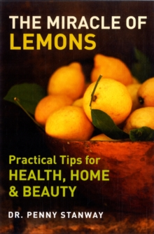 The Miracle of Lemons : Practical Tips for Health, Home and Beauty, Paperback Book
