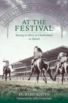 At the Festival : Racing to Glory at Cheltenham in March, Hardback Book