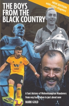 The The Boys from the Black Country : A fan's history of Wolverhampton Wanderers from way back when to just about now, Paperback / softback Book