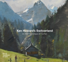 Ken Howards Switzerland : In the Footsteps of Turner, Hardback Book