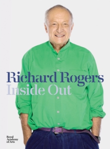 Richard Rogers : Inside Out, Hardback Book