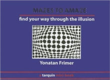 Mazes to Amaze : Admire the Illusion...and Then Find Your Way Through it, Book Book
