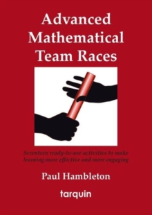 Advanced Mathematical Team Races : Seventeen Ready-to-Use Activities to Make Learning More Effective and More Engaging, Paperback Book