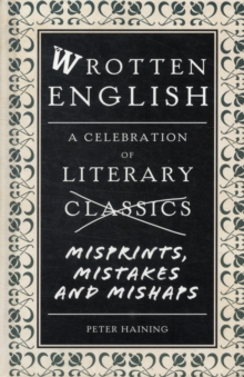 Wrotten English : A Celebration of Literary Misprints, Mistakes and Mishaps, Hardback Book