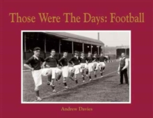 Football: Those Were the Days, Hardback Book