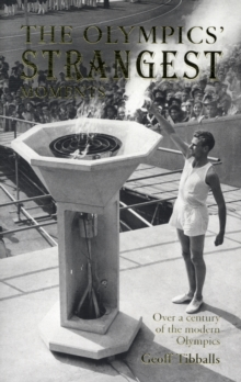 The Olympics' Strangest Moments : Over A Century of the Modern Olympics, Paperback / softback Book