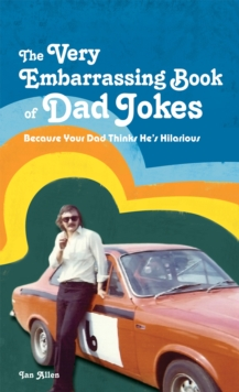 The Very Embarrassing Book of Dad Jokes : Because Your Dad Thinks He's Hilarious, Hardback Book