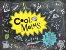 Cool Maths : 50 Fantastic Facts for Kids of All Ages, Hardback Book
