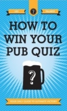 How To Win Your Pub Quiz : Your only guide to ultimate victory, Hardback Book