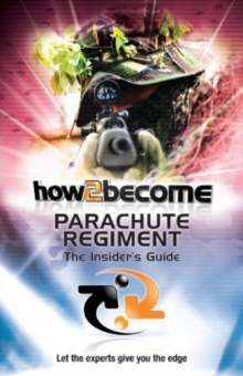 How 2 Join the Parachute Regiment : The Insiders Guide, Paperback Book