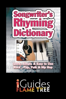 Songwriter's Rhyming Dictionary : Quick, Simple & Easy to Use. Rock, Pop, Folk & Hip Hop, EPUB eBook
