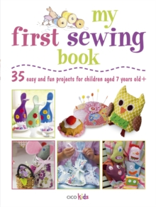 My First Sewing Book : 35 Easy and Fun Projects for Children Aged 7-11 Years Old, Paperback / softback Book