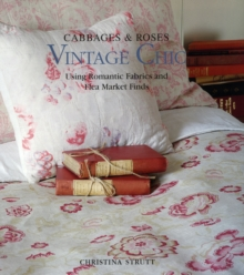 Cabbages & Roses: Vintage Chic : Using Romantic Fabrics and Flea Market Finds, Hardback Book
