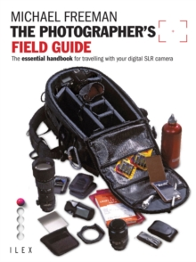 The Photographer's Field Guide : The essential handbook for travelling with your digital SLR camera, EPUB eBook