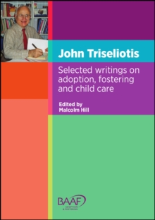 John Triseliotis : Selected Writings on Adoption, Fostering and Child Care, Paperback Book
