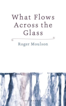 What Flows Across the Glass, Paperback Book