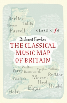 The Classical Music Map of Britain, Paperback Book