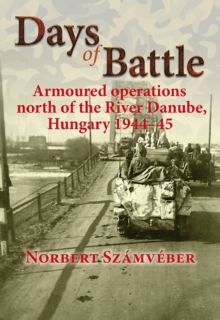 Days of Battle : Armoured Operations North of the River Danube, Hungary 1944 - 45, Hardback Book