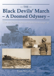 Black Devils' March - A Doomed Odyssey : The 1st Polish Armoured Division 1939-1945, EPUB eBook