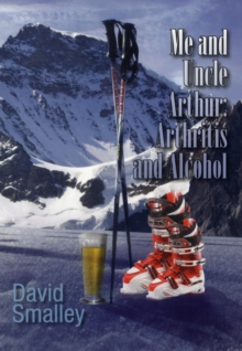 Me and Uncle Arthur : Arthritis and Alcohol, Paperback Book