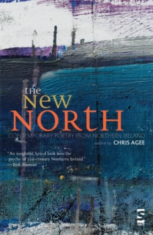 The New North : Contemporary Poetry from Northern Ireland, Paperback Book