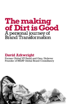 The Making of Dirt is Good : A Personal Journey of Brand Transformation, Paperback Book