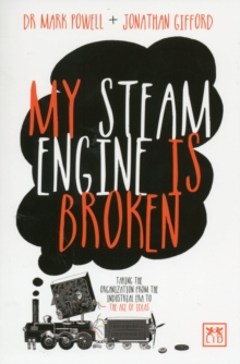 My Steam Engine is Broken : Taking the Organization from the Industrial Era to the Age of Ideas, Paperback Book