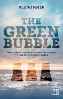The Green Bubble : Why Alternative Energy is Not the Answer to Our Future Energy Needs, Hardback Book