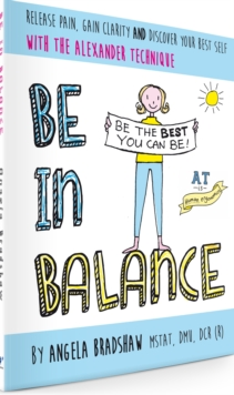 Be in Balance : A Simple Introduction to the Alexander Technique, Paperback Book